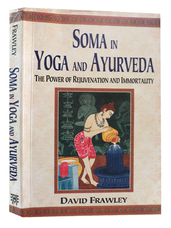 Soma in Yoga and Ayurveda (The Power of Rejuvenation and Immortality)